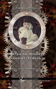 Delirul incapsulat. Steampunk romanesc intr-un univers victorian, dar care mie imi miroase mai mult a Romania inainte de Primul Razboi Mondial.